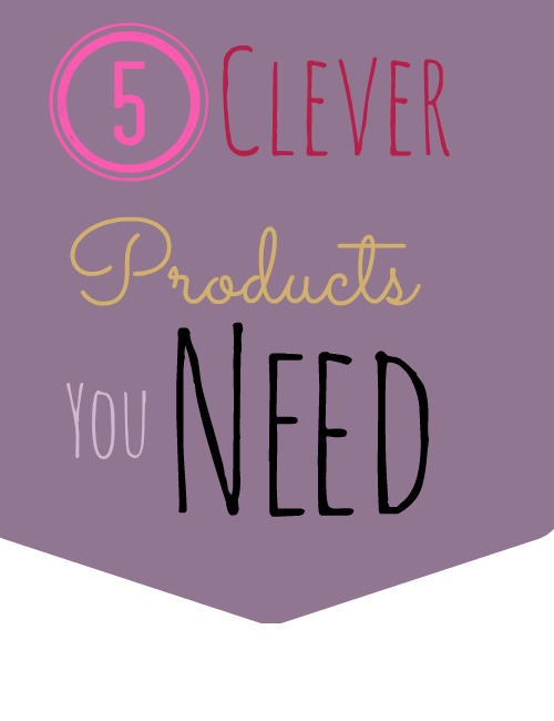 5 Clever Products You Need to Buy