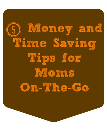 5 Money and Time Saving Tips for Moms on the Go