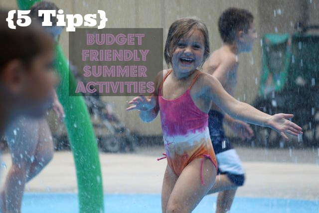 5 Tips for Budget Friendly Summer Activities