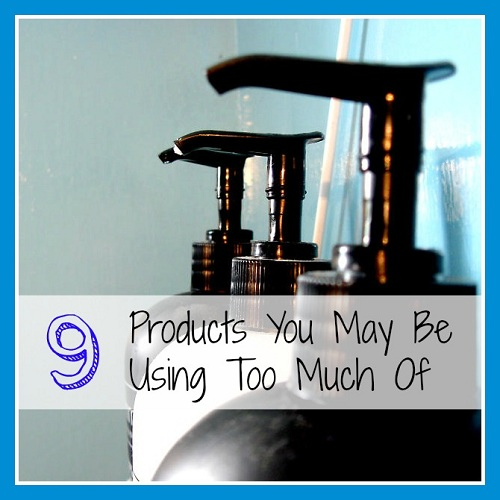 9 Products You May Be Using Too Much Of