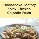 Copycat Recipe - Cheesecake Factory Spicy Chicken Chipotle Pasta Recipe