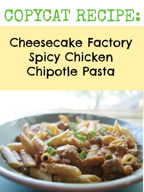 Copycat Recipe - Cheesecake Factory Spicy Chicken Chipotle Pasta Recipe