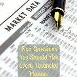 Five Questions You Should Ask Every Financial Planner