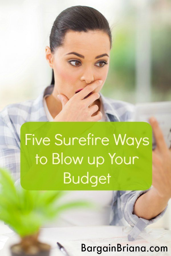 Five Surefire Ways to Blow up Your Budget