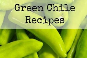 Using the Garden Veggies | Fresh Green Chile Recipes