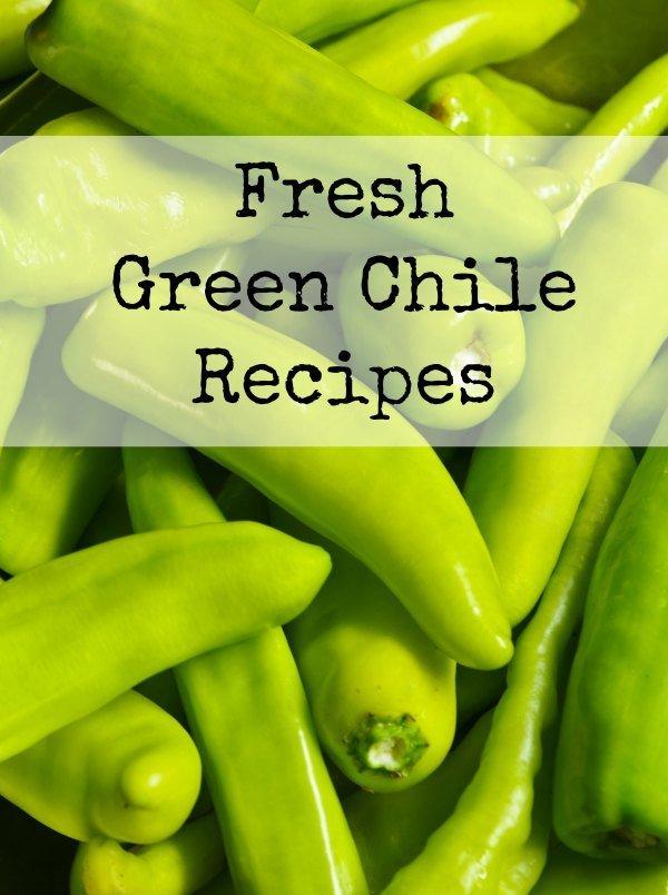 Fresh Green Chile Recipe Ideas