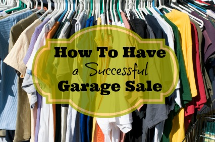 How to Have a Successful Garage Sale Successful Garage Sale Tips