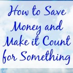 How to Save Money and Make it Count for Something