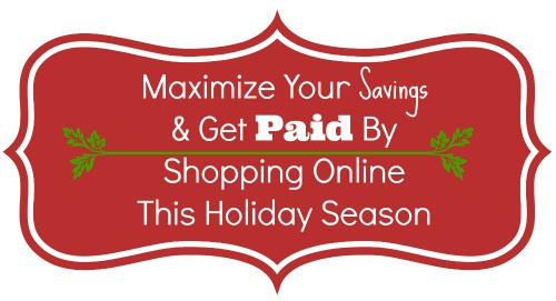 Maximize Your Savings and Get Paid By Shopping Online This Holiday Season