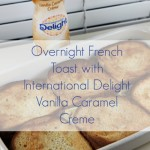 Overnight French Toast with International Delight Coffee Creamer Recipe