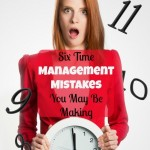 Six Time Management Mistakes You May Be Making
