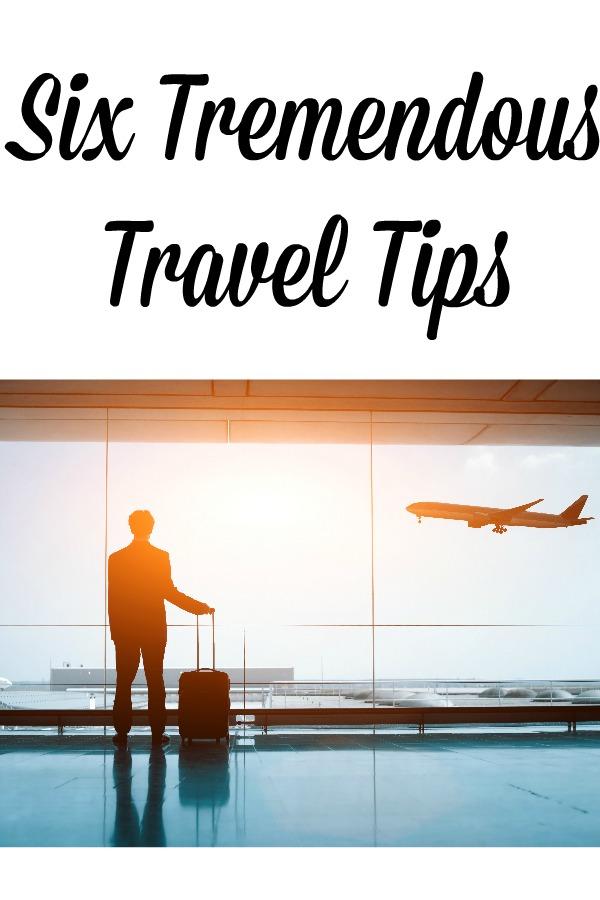Six Tremendous Travel Tips
