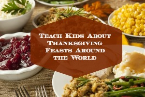 Teach Kids About Thanksgiving Feasts Around the World