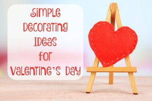 Simple Decorating Ideas for Valentine's Day